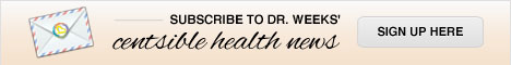 Subscribe to Dr. Weeks' Centsible Health News here.